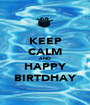 KEEP CALM AND HAPPY BIRTDHAY - Personalised Poster A1 size
