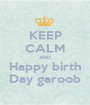 KEEP CALM AND Happy birth Day garoob - Personalised Poster A1 size
