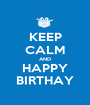 KEEP CALM AND HAPPY BIRTHAY - Personalised Poster A1 size