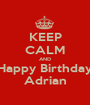 KEEP CALM AND Happy Birthday Adrian - Personalised Poster A1 size