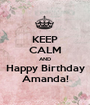 KEEP CALM AND Happy Birthday Amanda! - Personalised Poster A1 size