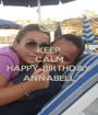 KEEP CALM AND HAPPY BIRTHDAY ANNABELL - Personalised Poster A1 size