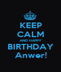 KEEP CALM AND HAPPY BIRTHDAY Anwer! - Personalised Poster A1 size