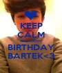 KEEP CALM AND HAPPY BIRTHDAY BARTEK<3 - Personalised Poster A1 size