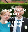KEEP CALM AND HAPPY BIRTHDAY BRAM - Personalised Poster A1 size