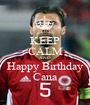 KEEP CALM AND Happy Birthday Cana - Personalised Poster A1 size