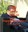 KEEP CALM AND Happy Birthday CHADY - Personalised Poster A1 size