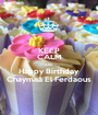 KEEP CALM AND Happy Birthday Chaymaâ El Ferdaous - Personalised Poster A1 size