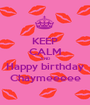 KEEP CALM AND Happy birthday Chaymeeeee - Personalised Poster A1 size