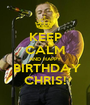 KEEP CALM AND HAPPY  BIRTHDAY CHRIS! - Personalised Poster A1 size