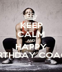 KEEP CALM AND HAPPY BIRTHDAY COACH - Personalised Poster A1 size