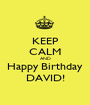 KEEP CALM AND Happy Birthday DAVID! - Personalised Poster A1 size