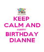 KEEP  CALM AND HAPPY  BIRTHDAY DIANNE - Personalised Poster A1 size