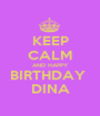 KEEP CALM AND HAPPY BIRTHDAY  DINA - Personalised Poster A1 size