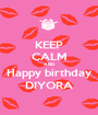 KEEP CALM AND Happy birthday DIYORA - Personalised Poster A1 size