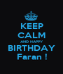 KEEP CALM AND HAPPY BIRTHDAY Faran ! - Personalised Poster A1 size