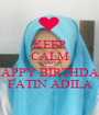 KEEP CALM AND HAPPY BIRTHDAY FATIN ADILA - Personalised Poster A1 size