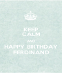 KEEP CALM AND HAPPY BIRTHDAY FERDINAND - Personalised Poster A1 size