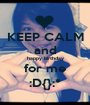 KEEP CALM and happy birthday for me :D{}:* - Personalised Poster A1 size
