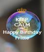 KEEP CALM AND Happy Birthday Fritte - Personalised Poster A1 size