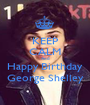 KEEP CALM And Happy Birthday George Shelley - Personalised Poster A1 size
