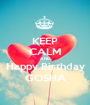 KEEP CALM AND Happy Birthday GOSHA - Personalised Poster A1 size