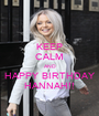 KEEP CALM AND HAPPY BIRTHDAY HANNAH!! - Personalised Poster A1 size