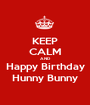 KEEP CALM AND Happy Birthday Hunny Bunny - Personalised Poster A1 size