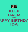 KEEP CALM AND HAPPY BIRTHDAY IDA - Personalised Poster A1 size