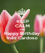 KEEP CALM AND Happy Birthday  Inês Cardoso  - Personalised Poster A1 size