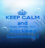 KEEP CALM and Happy Birthday Jack Just keep Swimming!! - Personalised Poster A1 size