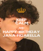 KEEP CALM AND HAPPY BIRTHDAY JANA FIGARELLA - Personalised Poster A1 size