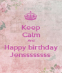 Keep Calm And Happy birthday Jenssssssss  - Personalised Poster A1 size