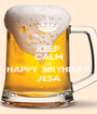 KEEP CALM AND HAPPY BIRTHDAY JESA - Personalised Poster A1 size
