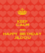 KEEP CALM AND HAPPY BIRTHDAY JILDOU - Personalised Poster A1 size