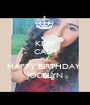 KEEP CALM AND HAPPY BIRTHDAY  JOCELYN - Personalised Poster A1 size