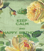 KEEP CALM AND HAPPY BIRTHDAY JODI - Personalised Poster A1 size