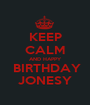 KEEP CALM AND HAPPY  BIRTHDAY JONESY - Personalised Poster A1 size
