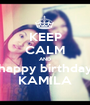 KEEP CALM AND happy birthday KAMILA - Personalised Poster A1 size