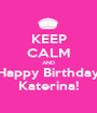 KEEP CALM AND Happy Birthday Katerina! - Personalised Poster A1 size