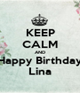 KEEP CALM AND Happy Birthday Lina - Personalised Poster A1 size