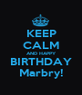 KEEP CALM AND HAPPY BIRTHDAY Marbry! - Personalised Poster A1 size