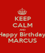 KEEP CALM AND Happy Birthday  MARCUS - Personalised Poster A1 size
