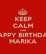 KEEP CALM AND HAPPY BIRTHDAY MARIKA - Personalised Poster A1 size