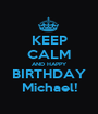 KEEP CALM AND HAPPY BIRTHDAY Michael! - Personalised Poster A1 size