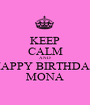KEEP CALM AND HAPPY BIRTHDAY MONA - Personalised Poster A1 size