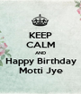 KEEP CALM AND Happy Birthday Motti Jye - Personalised Poster A1 size