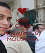 KEEP CALM AND Happy birthday MOUSTAFA - Personalised Poster A1 size