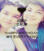 KEEP CALM AND HAPPY BIRTHDAY  MY EVERYTHING - Personalised Poster A1 size