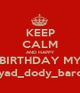 KEEP CALM AND HAPPY BIRTHDAY MY @eyad_dody_barca61 - Personalised Poster A1 size